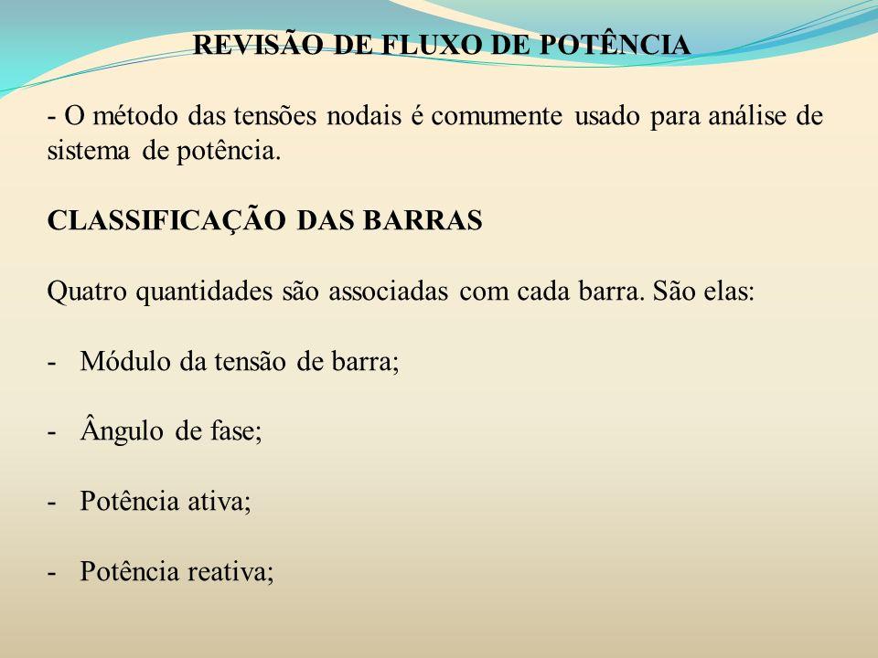 MÉTODO DE GAUSS-SEIDEL Considere a barra 1 como barra slack em que a módulo e ângulo da tensão são conhecidos.