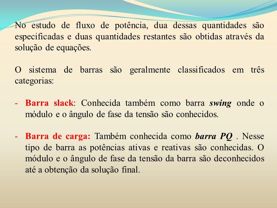 CONSIDERAÇÕES SOBRE BARRAS P-V Para barras do tipo P-Q, as potencias ativas e reativas são especificadas.