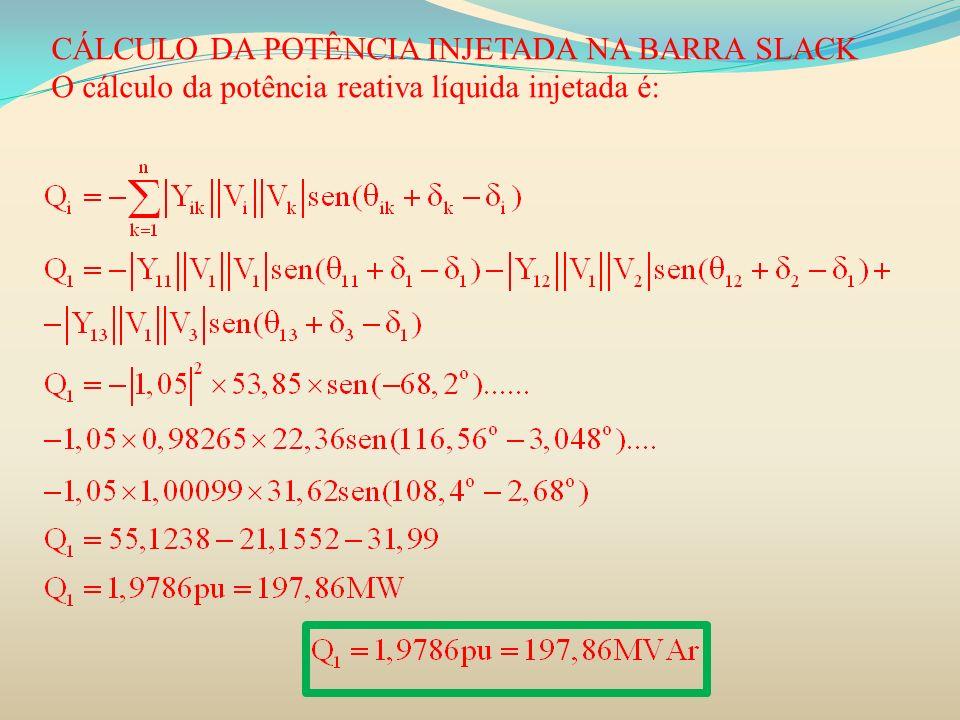 CÁLCULO DA POTÊNCIA INJETADA NA BARRA SLACK O cálculo da potência reativa líquida injetada é: