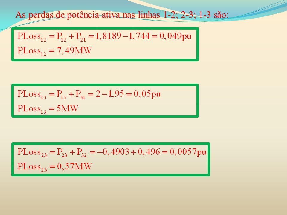 As perdas de potência ativa nas linhas 1-2; 2-3; 1-3 são: