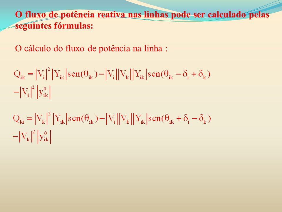 O fluxo de potência reativa nas linhas pode ser calculado pelas seguintes fórmulas: O cálculo do fluxo de potência na linha :