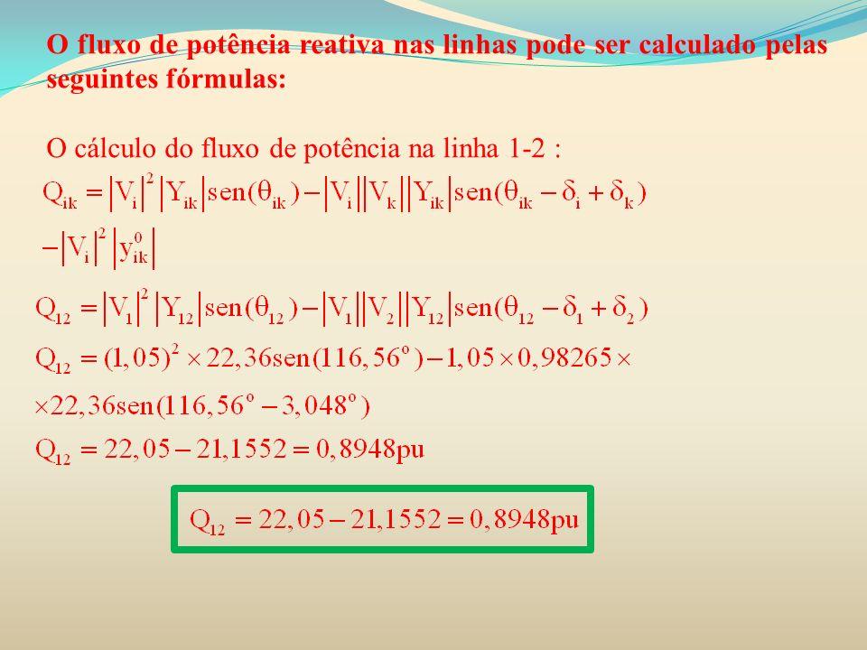 O fluxo de potência reativa nas linhas pode ser calculado pelas seguintes fórmulas: O cálculo do fluxo de potência na linha 1-2 :