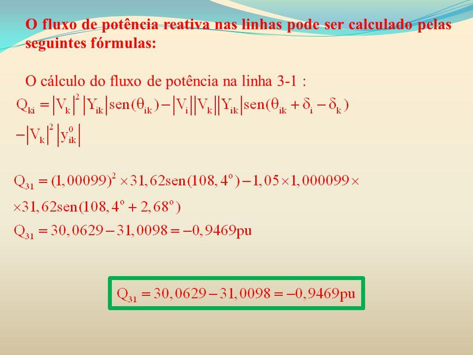 O fluxo de potência reativa nas linhas pode ser calculado pelas seguintes fórmulas: O cálculo do fluxo de potência na linha 3-1 :