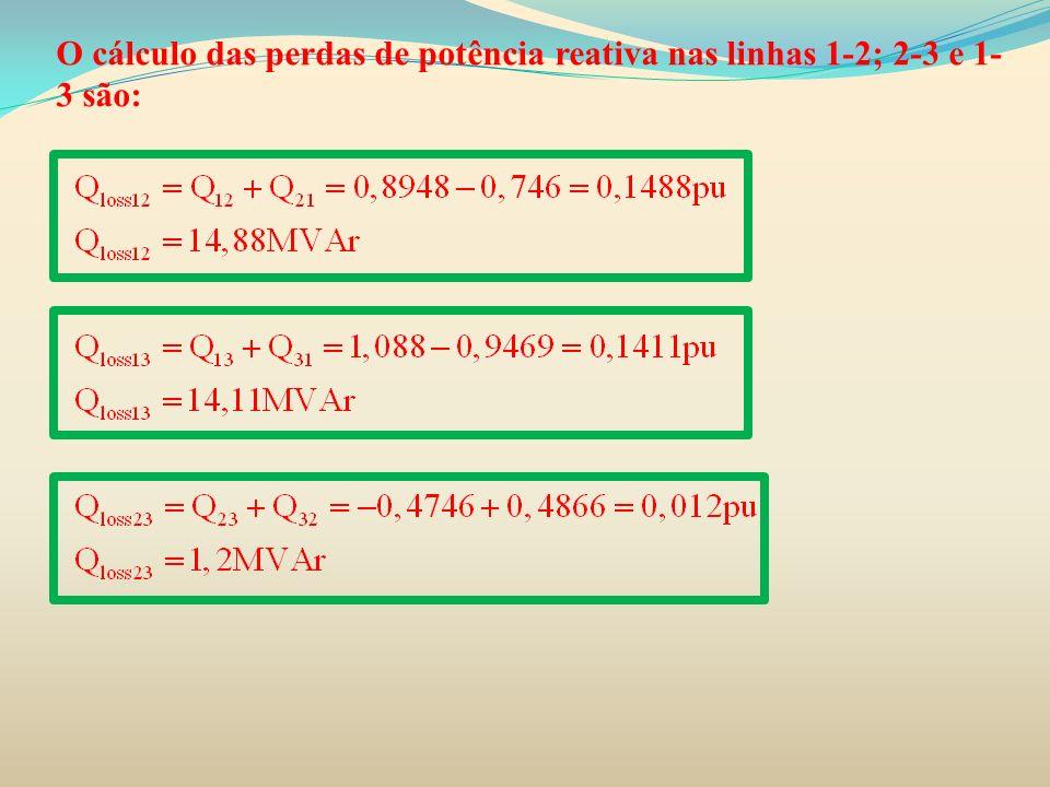 O cálculo das perdas de potência reativa nas linhas 1-2; 2-3 e 1- 3 são: