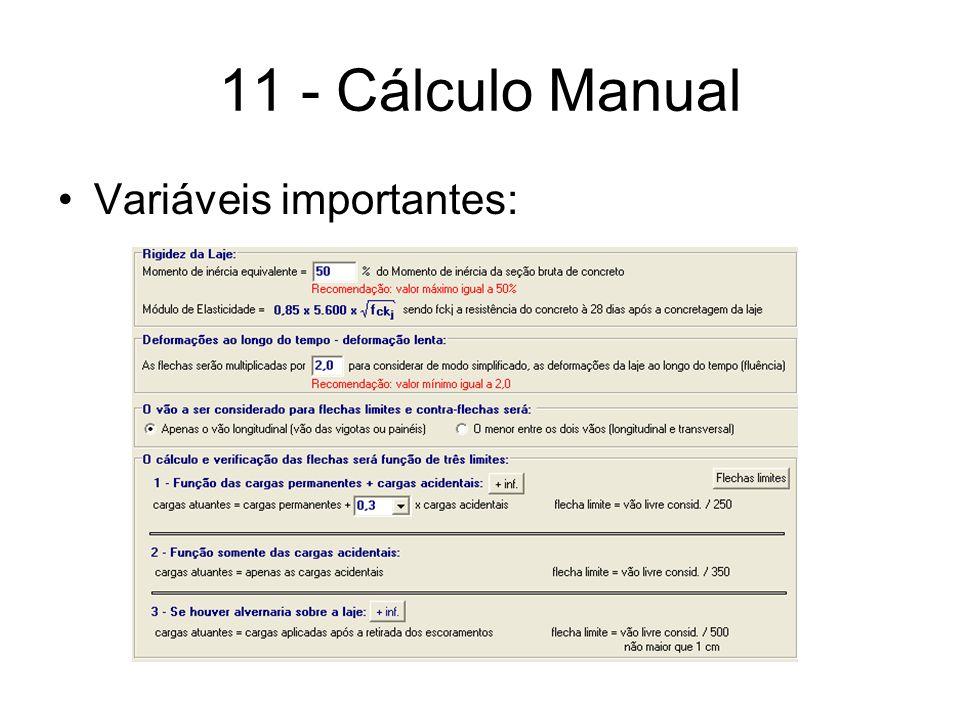 11 – Cálculo Manual Inércia Equivalente Ie = 60% x 14289 cm 4 = 8573 cm 4 Flecha para cargas acidentais Flecha para cargas permanentes (peso próprio + rev+contra-piso) (475 + 30 + 50 = 555)