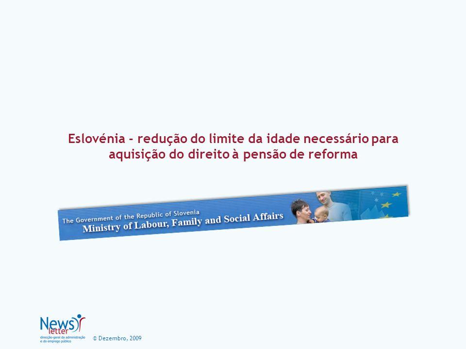 © Dezembro, 2009 Eslovénia - redução do limite da idade necessário para aquisição do direito à pensão de reforma