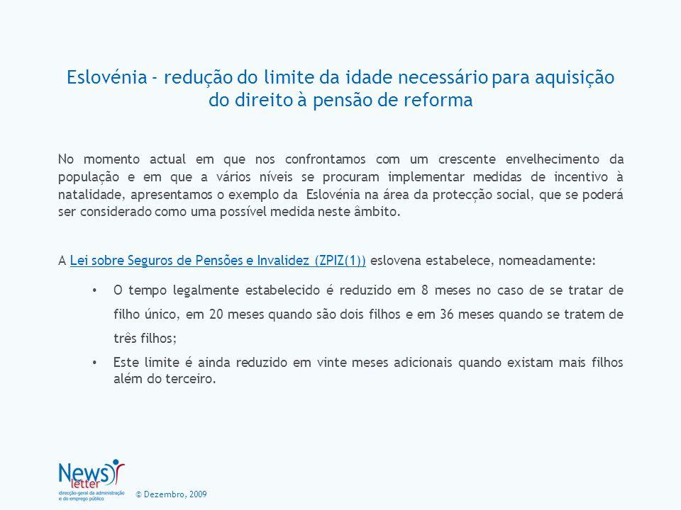 © Dezembro, 2009 Eslovénia - redução do limite da idade necessário para aquisição do direito à pensão de reforma Este direito é igualmente garantido nos casos de adopção.