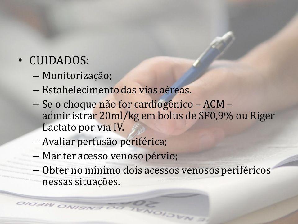 CUIDADOS: – Monitorização; – Estabelecimento das vias aéreas. – Se o choque não for cardiogênico – ACM – administrar 20ml/kg em bolus de SF0,9% ou Rig