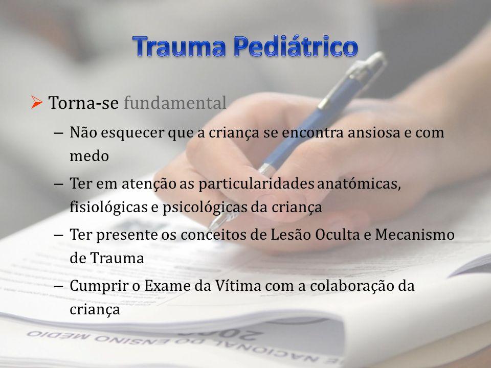 Torna-se fundamental – Não esquecer que a criança se encontra ansiosa e com medo – Ter em atenção as particularidades anatómicas, fisiológicas e psico