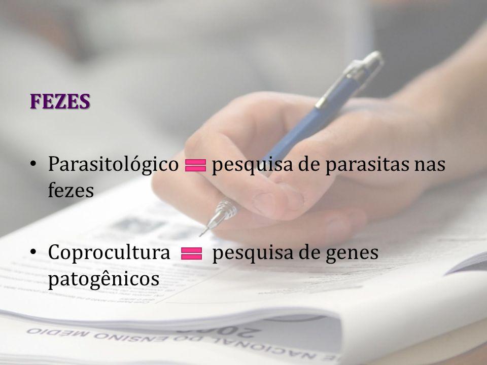 FEZES Parasitológico pesquisa de parasitas nas fezes Coprocultura pesquisa de genes patogênicos