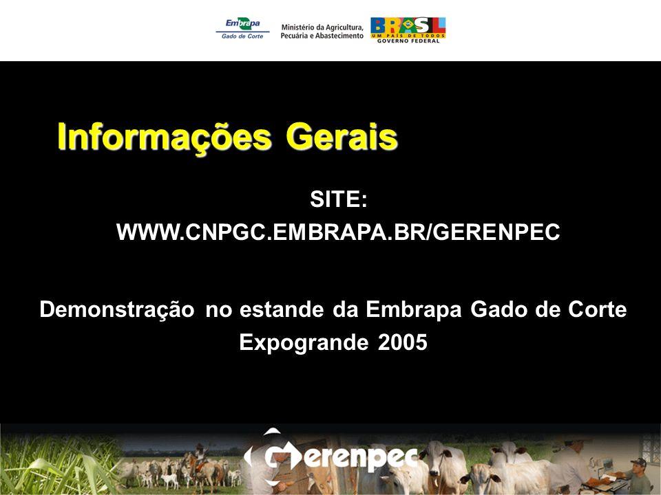 Informações Gerais SITE: WWW.CNPGC.EMBRAPA.BR/GERENPEC Demonstração no estande da Embrapa Gado de Corte Expogrande 2005