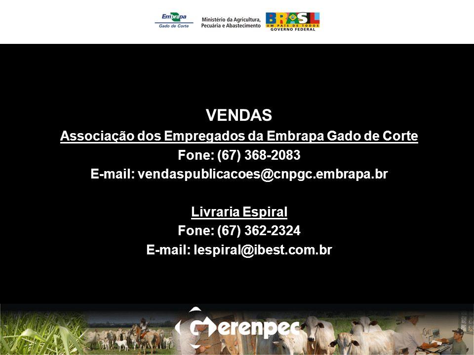 VENDAS Associação dos Empregados da Embrapa Gado de Corte Fone: (67) 368-2083 E-mail: vendaspublicacoes@cnpgc.embrapa.br Livraria Espiral Fone: (67) 362-2324 E-mail: lespiral@ibest.com.br