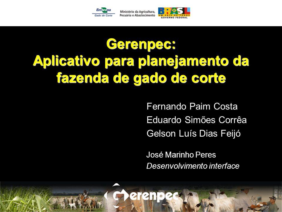 Gerenpec: Aplicativo para planejamento da fazenda de gado de corte Fernando Paim Costa Eduardo Simões Corrêa Gelson Luís Dias Feijó José Marinho Peres Desenvolvimento interface