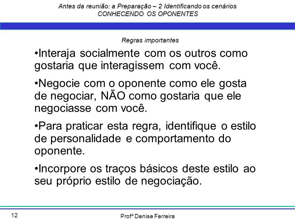 Profª Denise Ferreira 12 Interaja socialmente com os outros como gostaria que interagissem com você. Negocie com o oponente como ele gosta de negociar