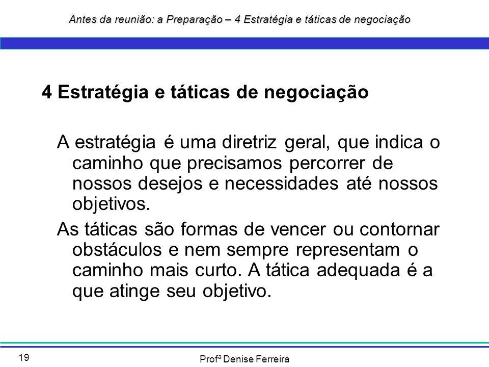 Profª Denise Ferreira 19 4 Estratégia e táticas de negociação A estratégia é uma diretriz geral, que indica o caminho que precisamos percorrer de noss