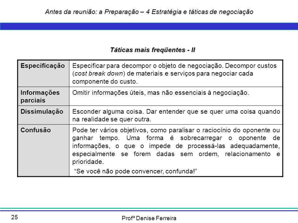 Profª Denise Ferreira 25 Táticas mais freqüentes - II EspecificaçãoEspecificar para decompor o objeto de negociação. Decompor custos (cost break down)