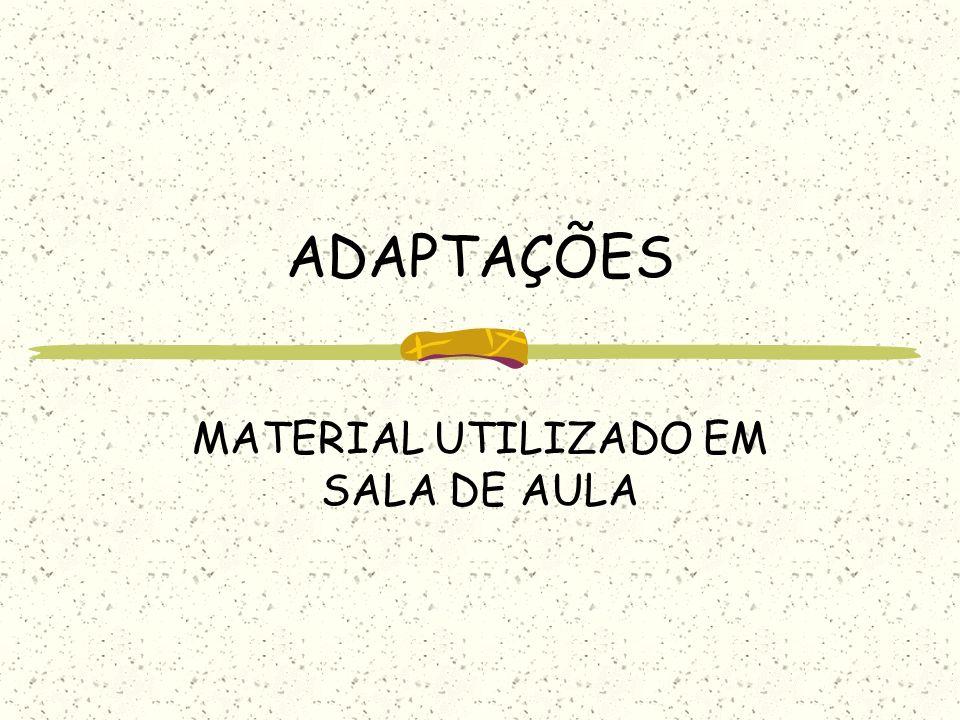 ADAPTAÇÕES MATERIAL UTILIZADO EM SALA DE AULA