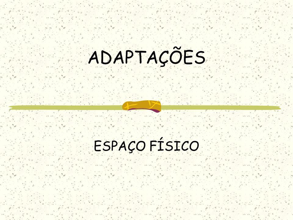 ADAPTAÇÕES ESPAÇO FÍSICO