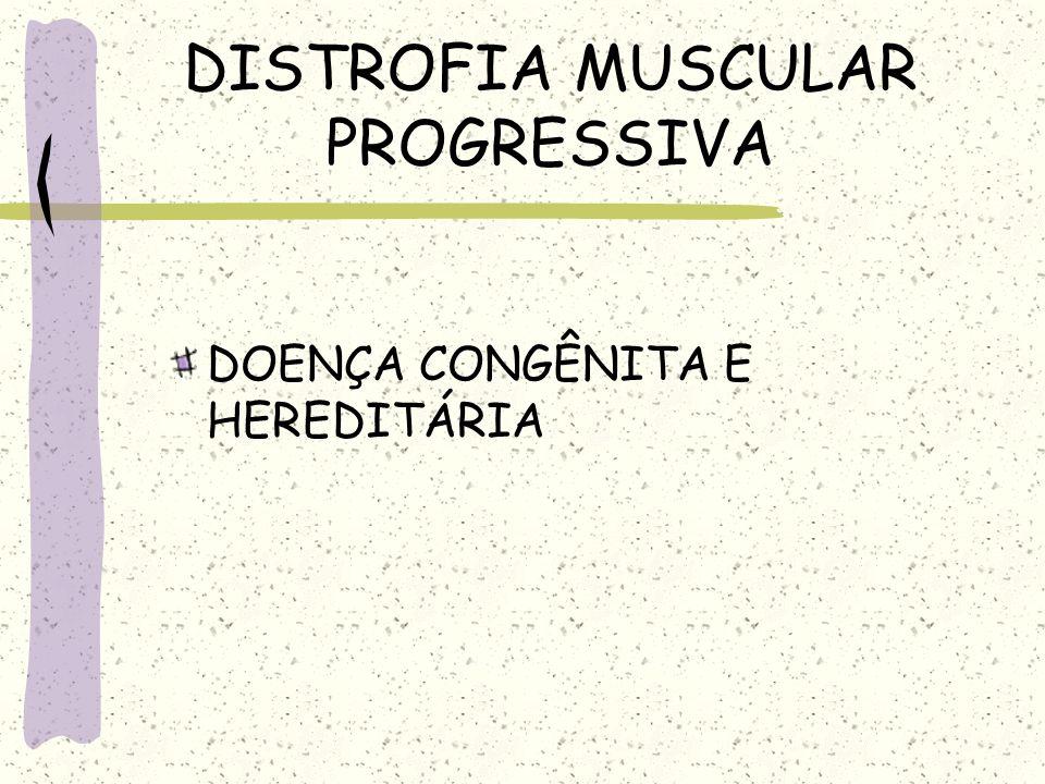 DISTROFIA MUSCULAR PROGRESSIVA DOENÇA CONGÊNITA E HEREDITÁRIA