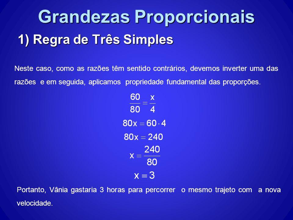 Grandezas Proporcionais 1) Regra de Três Simples Neste caso, como as razões têm sentido contrários, devemos inverter uma das razões e em seguida, aplicamos propriedade fundamental das proporções.