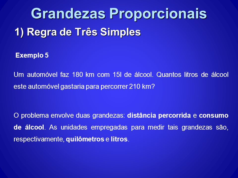 Grandezas Proporcionais 1) Regra de Três Simples Um automóvel faz 180 km com 15l de álcool.