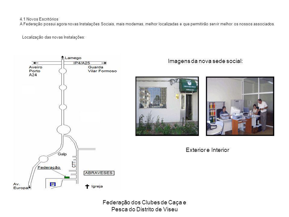 Federação dos Clubes de Caça e Pesca do Distrito de Viseu 4.1 Novos Escritórios A Federação possui agora novas Instalações Sociais, mais modernas, mel