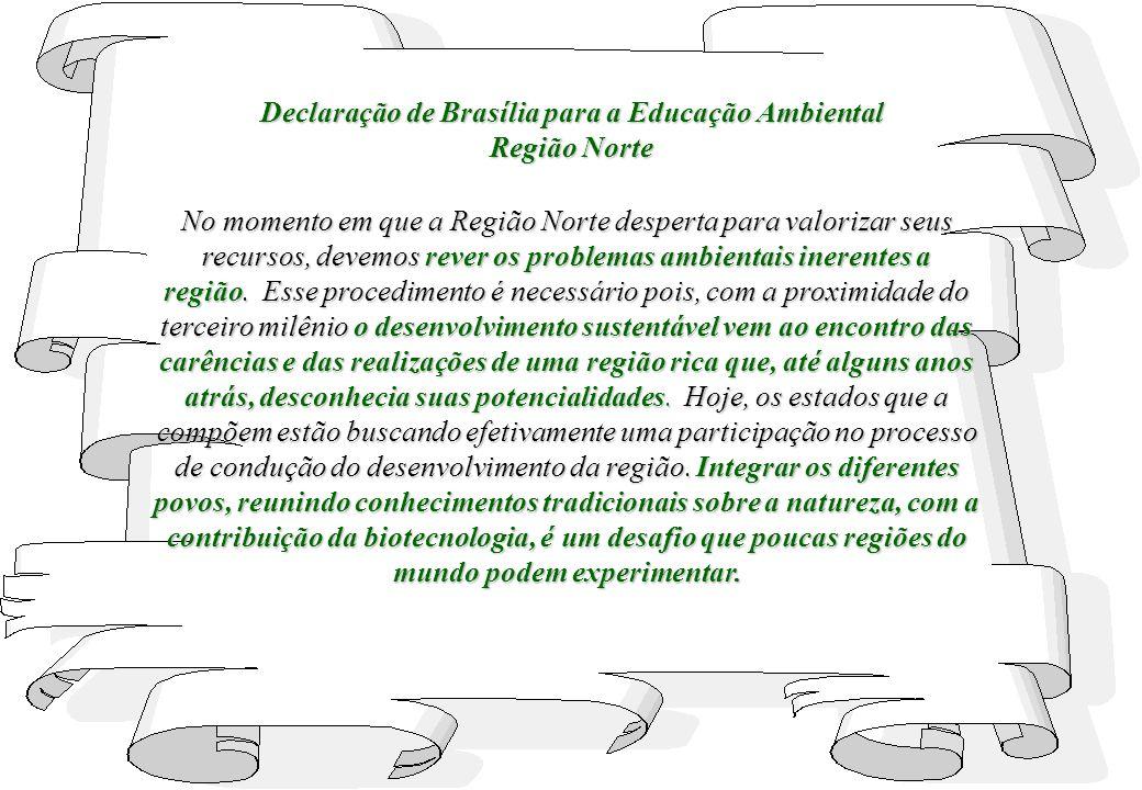 Declaração de Brasília para a Educação Ambiental Região Norte No momento em que a Região Norte desperta para valorizar seus recursos, devemos rever os problemas ambientais inerentes a região.