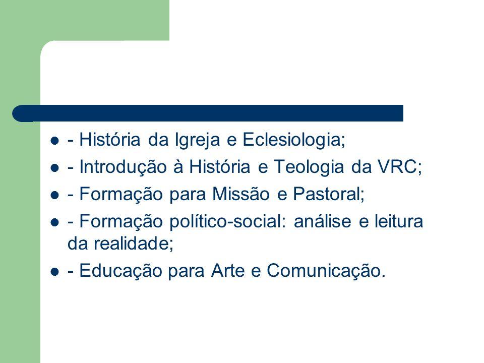 - História da Igreja e Eclesiologia; - Introdução à História e Teologia da VRC; - Formação para Missão e Pastoral; - Formação político-social: análise