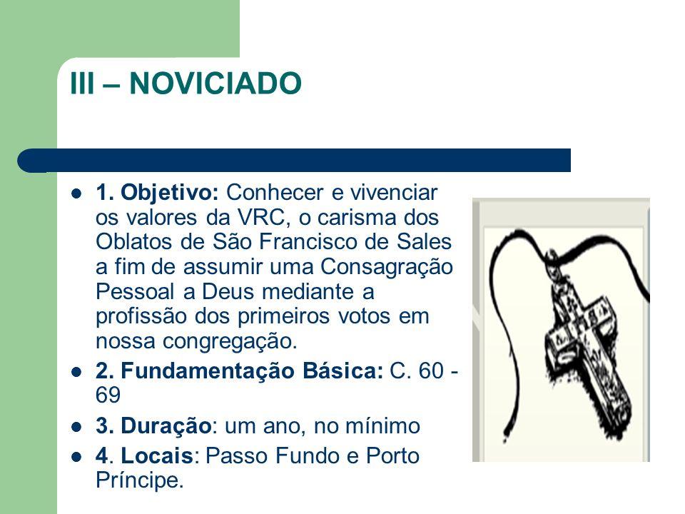 III – NOVICIADO 1. Objetivo: Conhecer e vivenciar os valores da VRC, o carisma dos Oblatos de São Francisco de Sales a fim de assumir uma Consagração