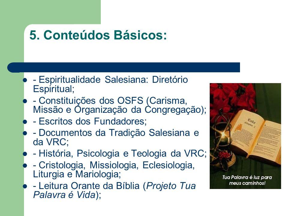 5. Conteúdos Básicos: - Espiritualidade Salesiana: Diretório Espiritual; - Constituições dos OSFS (Carisma, Missão e Organização da Congregação); - Es