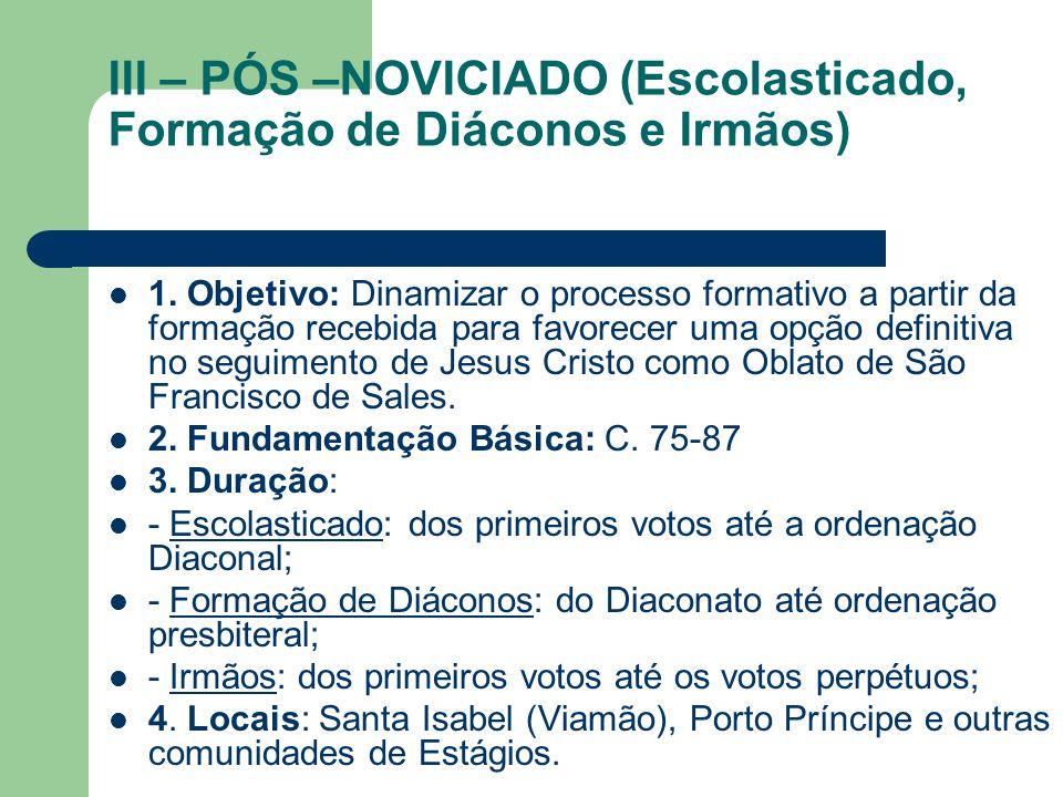 III – PÓS –NOVICIADO (Escolasticado, Formação de Diáconos e Irmãos) 1. Objetivo: Dinamizar o processo formativo a partir da formação recebida para fav