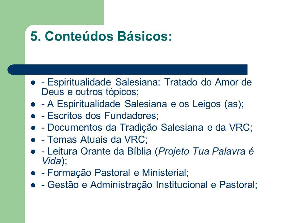 5. Conteúdos Básicos: - Espiritualidade Salesiana: Tratado do Amor de Deus e outros tópicos; - A Espiritualidade Salesiana e os Leigos (as); - Escrito