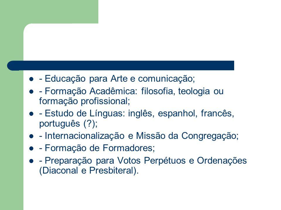 - Educação para Arte e comunicação; - Formação Acadêmica: filosofia, teologia ou formação profissional; - Estudo de Línguas: inglês, espanhol, francês