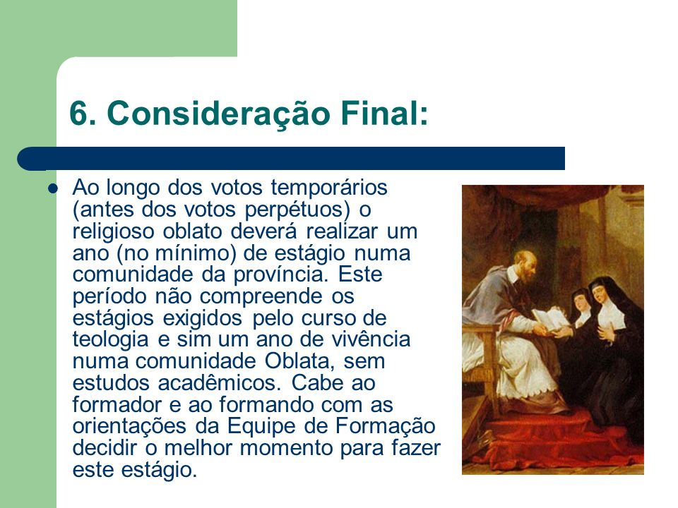 6. Consideração Final: Ao longo dos votos temporários (antes dos votos perpétuos) o religioso oblato deverá realizar um ano (no mínimo) de estágio num