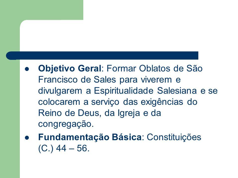 Objetivo Geral: Formar Oblatos de São Francisco de Sales para viverem e divulgarem a Espiritualidade Salesiana e se colocarem a serviço das exigências
