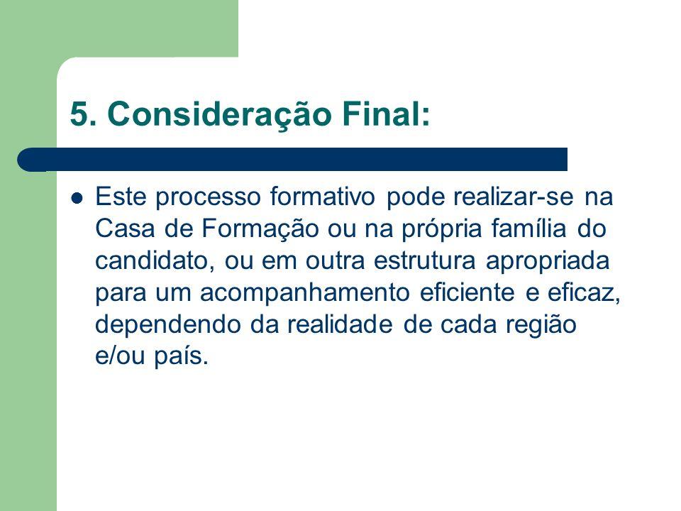 5. Consideração Final: Este processo formativo pode realizar-se na Casa de Formação ou na própria família do candidato, ou em outra estrutura apropria