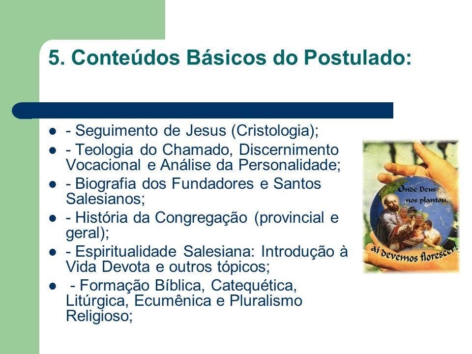 5. Conteúdos Básicos do Postulado: - Seguimento de Jesus (Cristologia); - Teologia do Chamado, Discernimento Vocacional e Análise da Personalidade; -