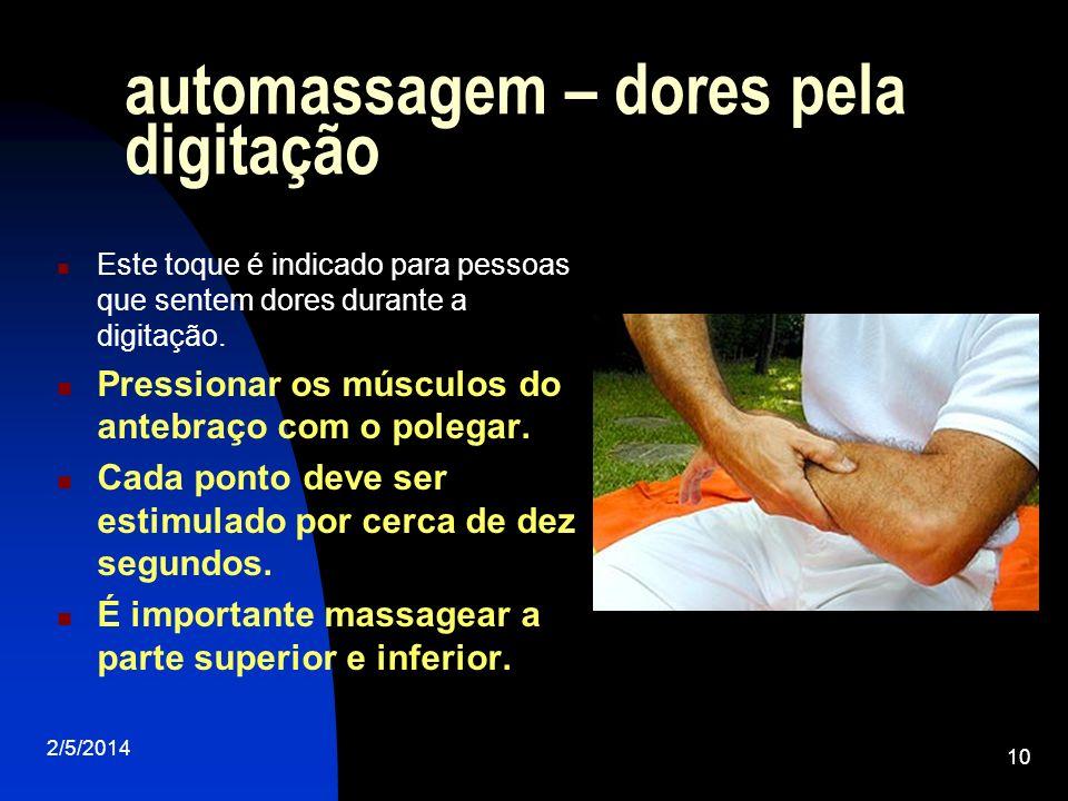 2/5/2014 10 automassagem – dores pela digitação Este toque é indicado para pessoas que sentem dores durante a digitação. Pressionar os músculos do ant