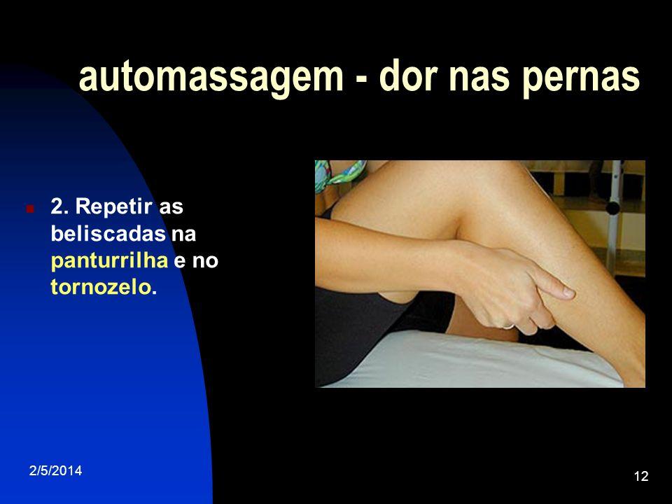 2/5/2014 12 automassagem - dor nas pernas 2. Repetir as beliscadas na panturrilha e no tornozelo.