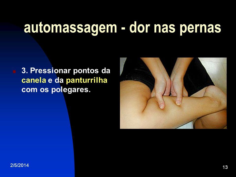2/5/2014 13 automassagem - dor nas pernas 3. Pressionar pontos da canela e da panturrilha com os polegares.