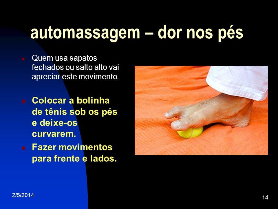 2/5/2014 14 automassagem – dor nos pés Quem usa sapatos fechados ou salto alto vai apreciar este movimento. Colocar a bolinha de tênis sob os pés e de