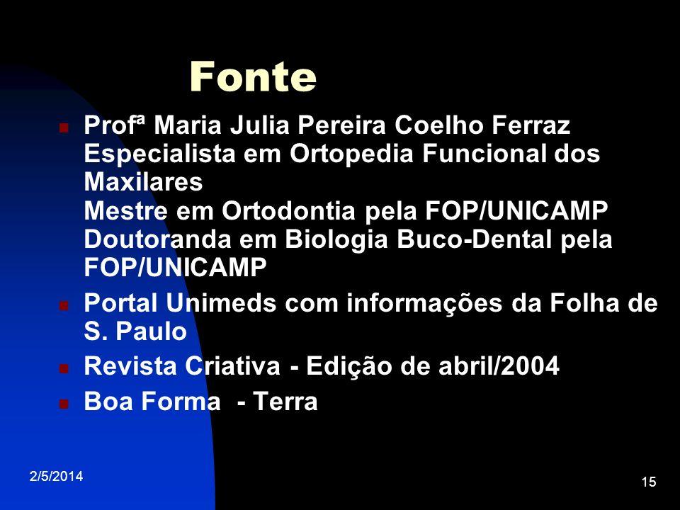 2/5/2014 15 Fonte Profª Maria Julia Pereira Coelho Ferraz Especialista em Ortopedia Funcional dos Maxilares Mestre em Ortodontia pela FOP/UNICAMP Dout