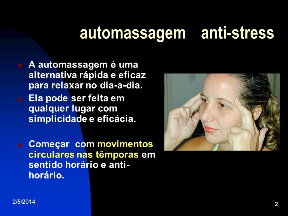 2/5/2014 2 automassagem anti-stress A automassagem é uma alternativa rápida e eficaz para relaxar no dia-a-dia. Ela pode ser feita em qualquer lugar c