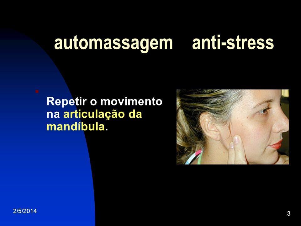 2/5/2014 3 automassagem anti-stress Repetir o movimento na articulação da mandíbula.