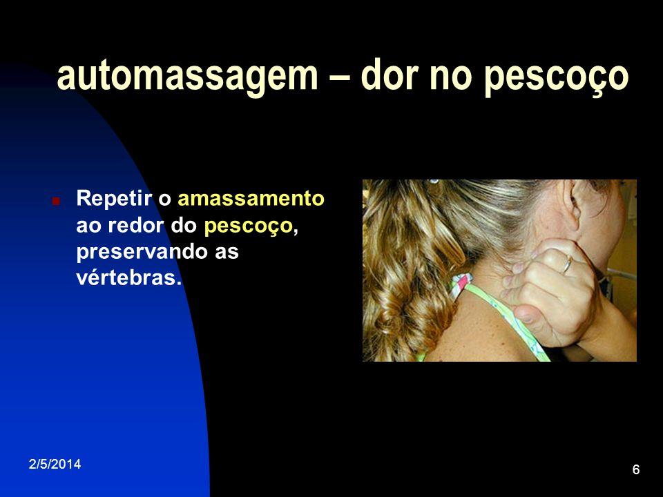 2/5/2014 6 automassagem – dor no pescoço Repetir o amassamento ao redor do pescoço, preservando as vértebras.