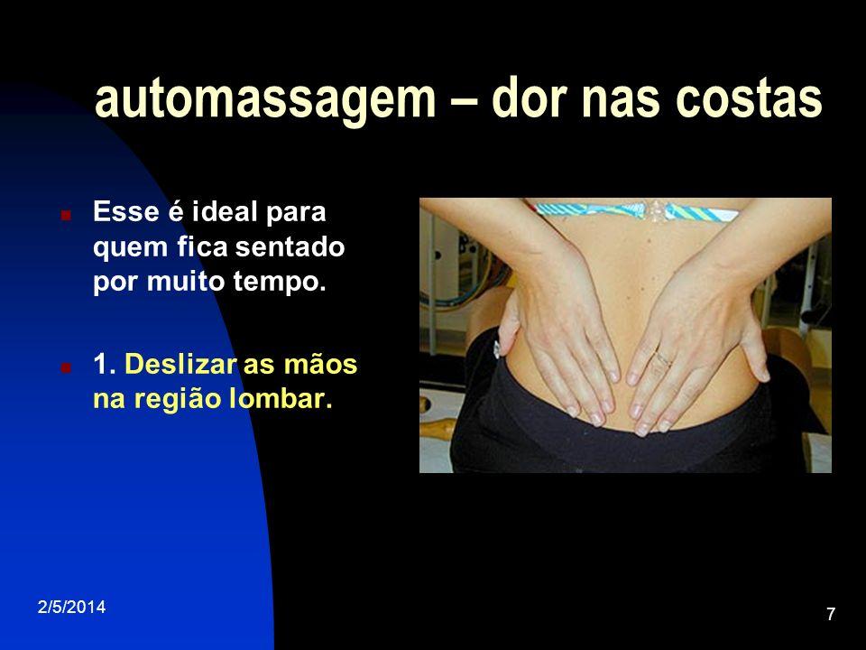 2/5/2014 7 automassagem – dor nas costas Esse é ideal para quem fica sentado por muito tempo. 1. Deslizar as mãos na região lombar.