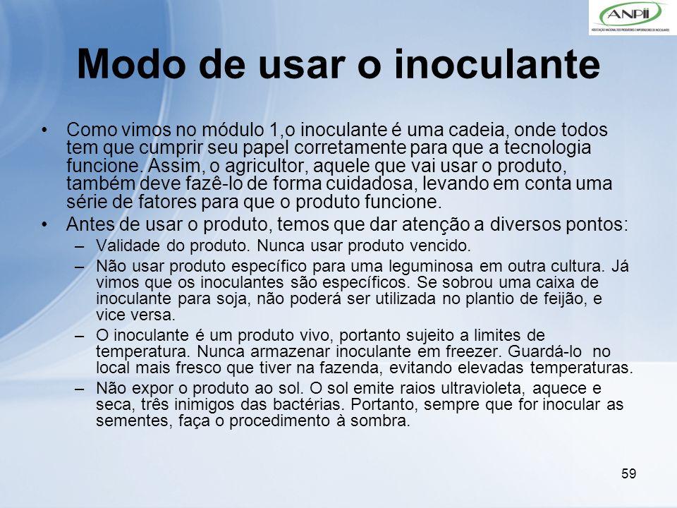 59 Modo de usar o inoculante Como vimos no módulo 1,o inoculante é uma cadeia, onde todos tem que cumprir seu papel corretamente para que a tecnologia