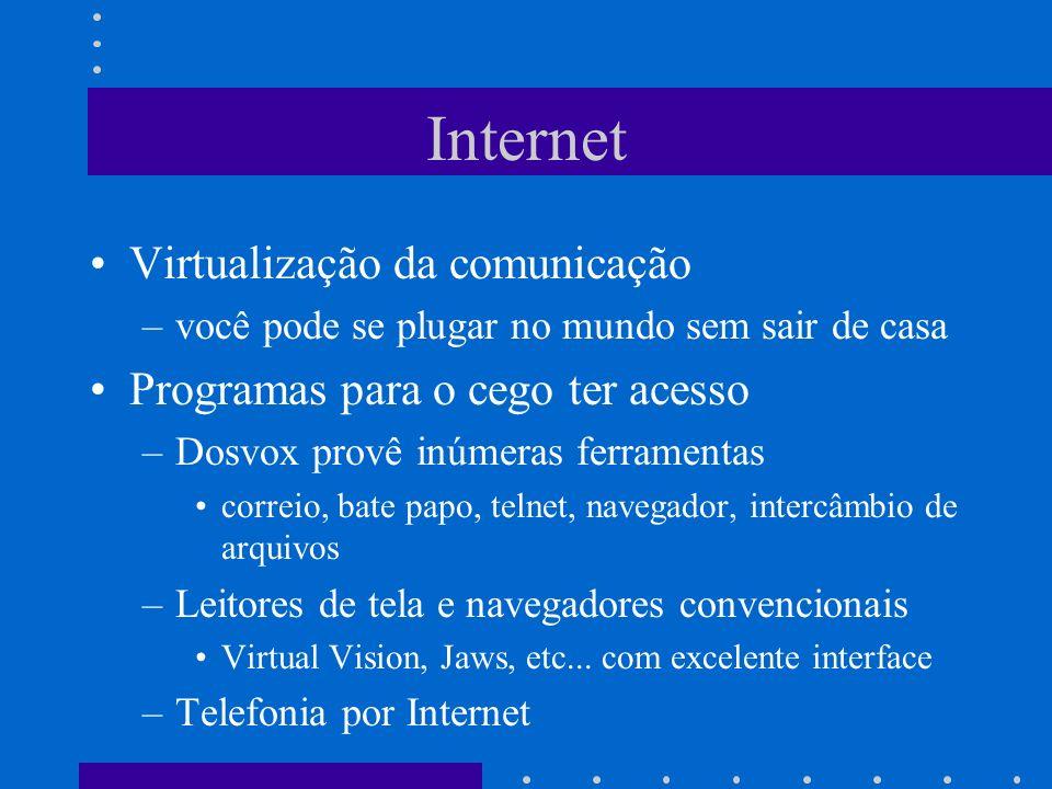 Internet Virtualização da comunicação –você pode se plugar no mundo sem sair de casa Programas para o cego ter acesso –Dosvox provê inúmeras ferrament