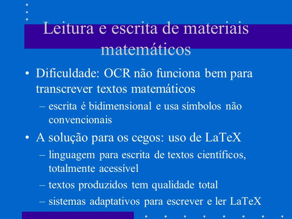 Leitura e escrita de materiais matemáticos Dificuldade: OCR não funciona bem para transcrever textos matemáticos –escrita é bidimensional e usa símbol