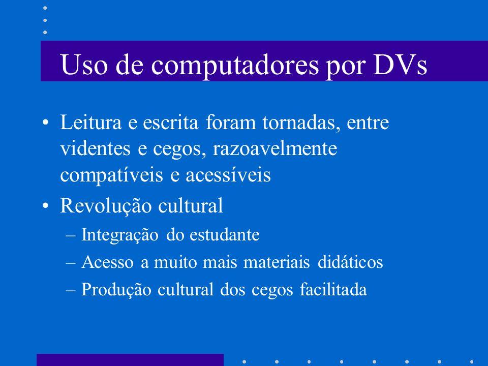 Uso de computadores por DVs Leitura e escrita foram tornadas, entre videntes e cegos, razoavelmente compatíveis e acessíveis Revolução cultural –Integ
